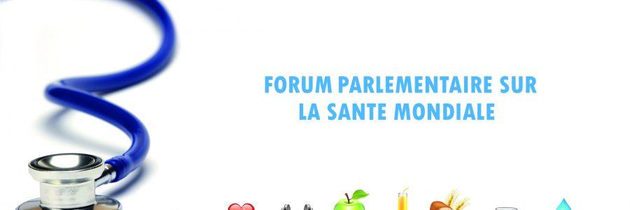 Lancement du forum parlementaire sur la santé mondiale : l'Assemblée parlementaire de la Francophonie se joint aux parlementaires du monde entier pour faire de la santé mondiale une priorité politique